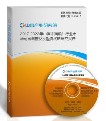 2017-2022年中国米面粮油行业市场前景调查及投融资战略研究报告